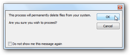 This process will permanently delete files from your computer - Are you sure you wish to proceed - Press OK or Cancel